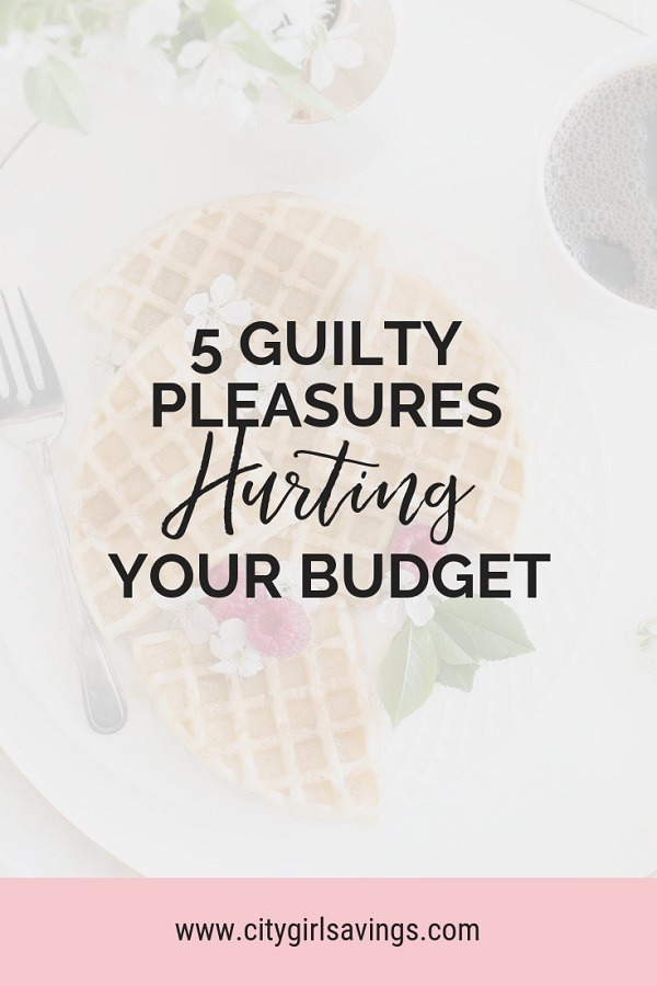 guilty pleasures hurting your budget