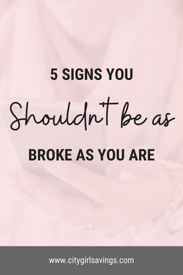 signs you shouldn't be as broke as you are