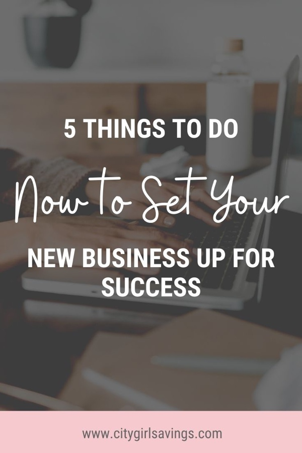 5 Things to Do Now to Set Your New Business Up for Success