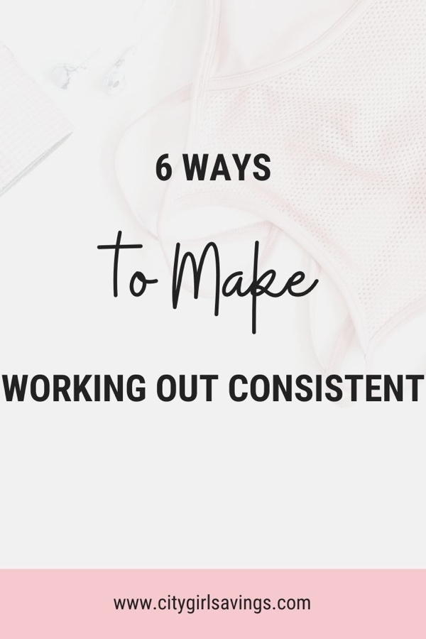 6 Ways to Make Working Out Consistent