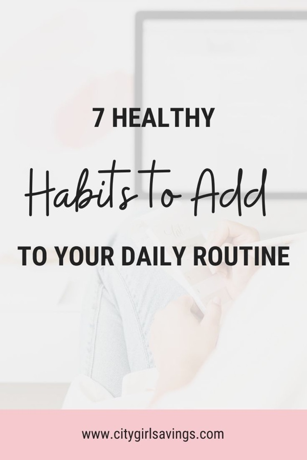 7 Healthy Habits to Add to Your Daily Routine